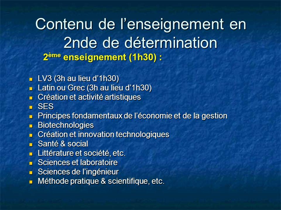Contenu de lenseignement en 2nde de détermination 2 ème enseignement (1h30) : LV3 (3h au lieu d1h30) LV3 (3h au lieu d1h30) Latin ou Grec (3h au lieu