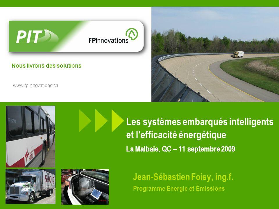 www.fpinnovations.ca Nous livrons des solutions Les systèmes embarqués intelligents et lefficacité énergétique La Malbaie, QC – 11 septembre 2009 Jean-Sébastien Foisy, ing.f.