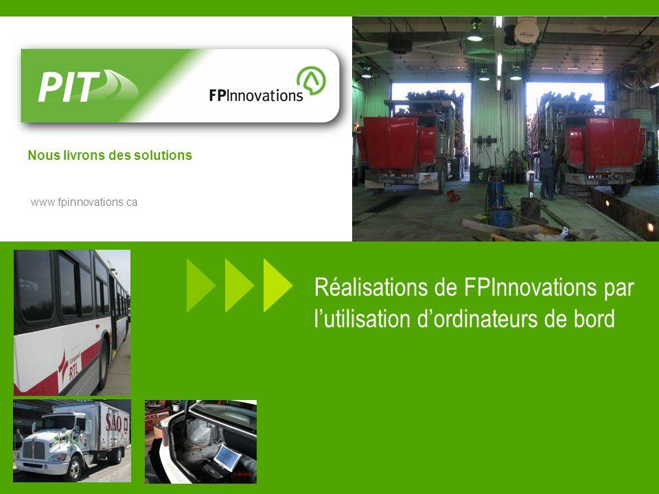 www.fpinnovations.ca Nous livrons des solutions Réalisations de FPInnovations par lutilisation dordinateurs de bord