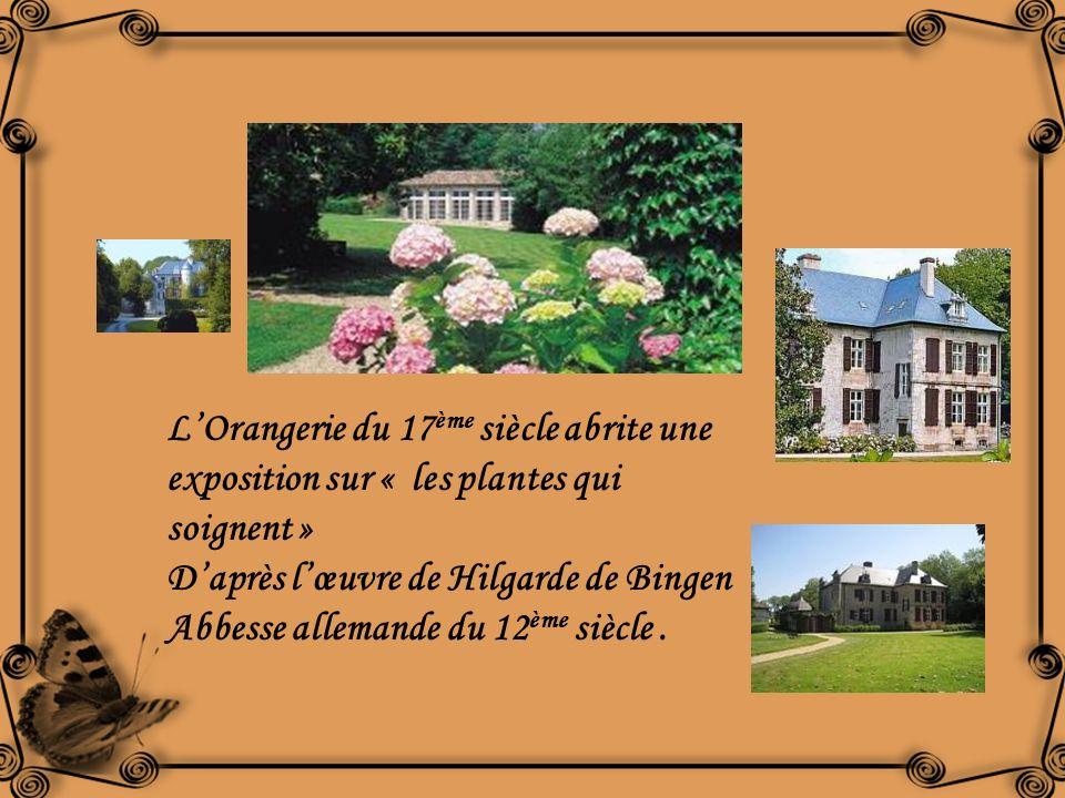 LOrangerie du 17 ème siècle abrite une exposition sur « les plantes qui soignent » Daprès lœuvre de Hilgarde de Bingen Abbesse allemande du 12 ème siècle.