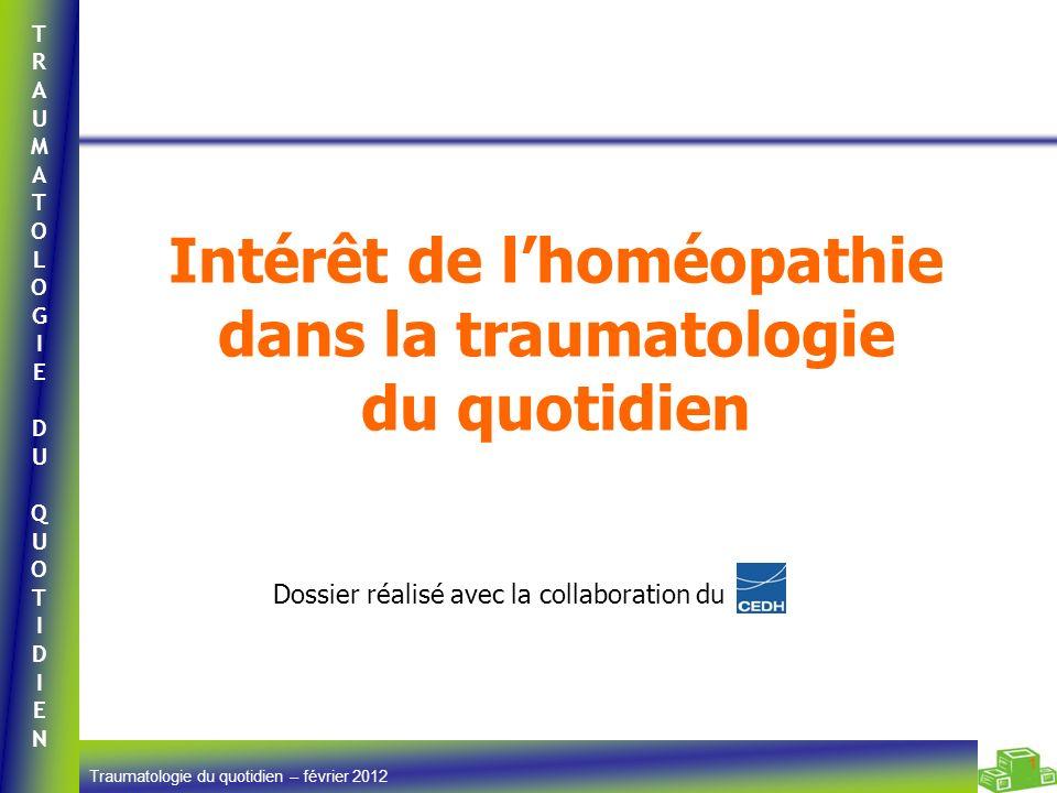 TRAUMATOLOGIEDUQUOTIDIENTRAUMATOLOGIEDUQUOTIDIEN Traumatologie du quotidien – février 2012 1 Intérêt de lhoméopathie dans la traumatologie du quotidie