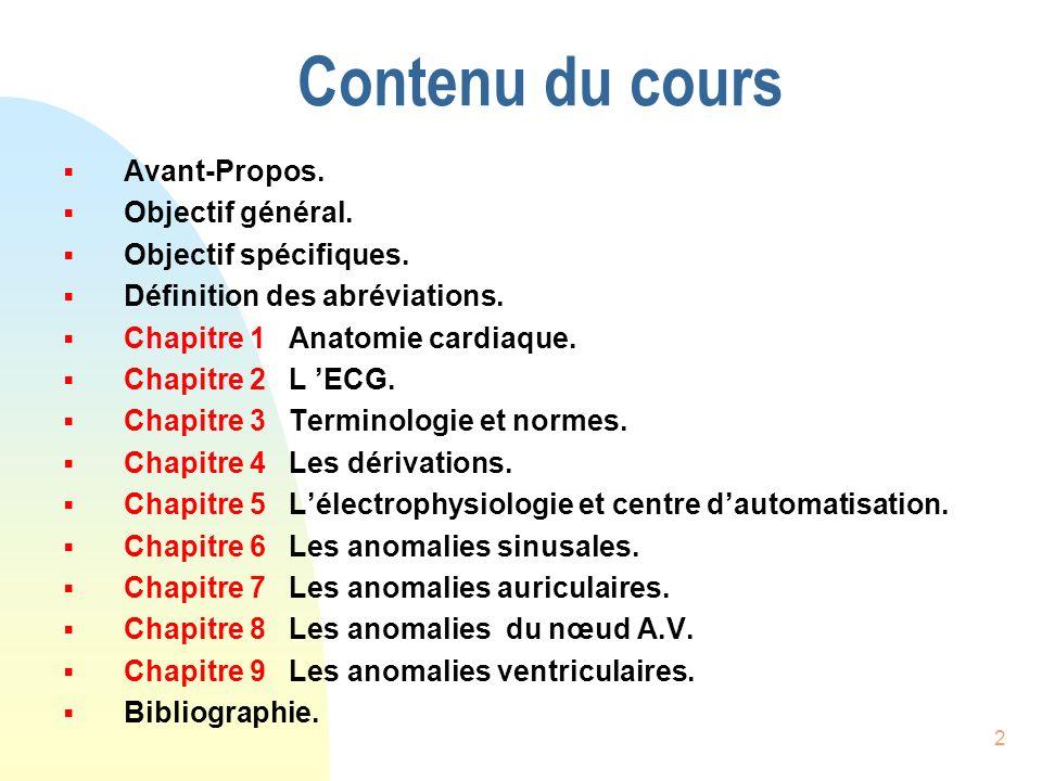 2 Contenu du cours Avant-Propos. Objectif général. Objectif spécifiques. Définition des abréviations. Chapitre 1 Anatomie cardiaque. Chapitre 2 L ECG.