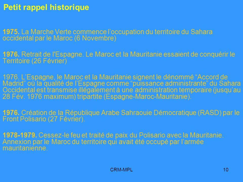 CRM-MPL10 1975. La Marche Verte commence loccupation du territoire du Sahara occidental par le Maroc (6 Novembre) 1976. Retrait de l'Espagne. Le Maroc