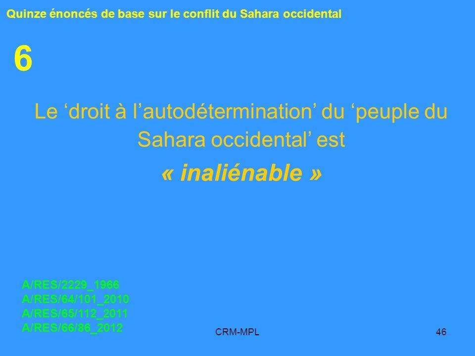 CRM-MPL46 6 Le droit à lautodétermination du peuple du Sahara occidental est « inaliénable » Quinze énoncés de base sur le conflit du Sahara occidenta