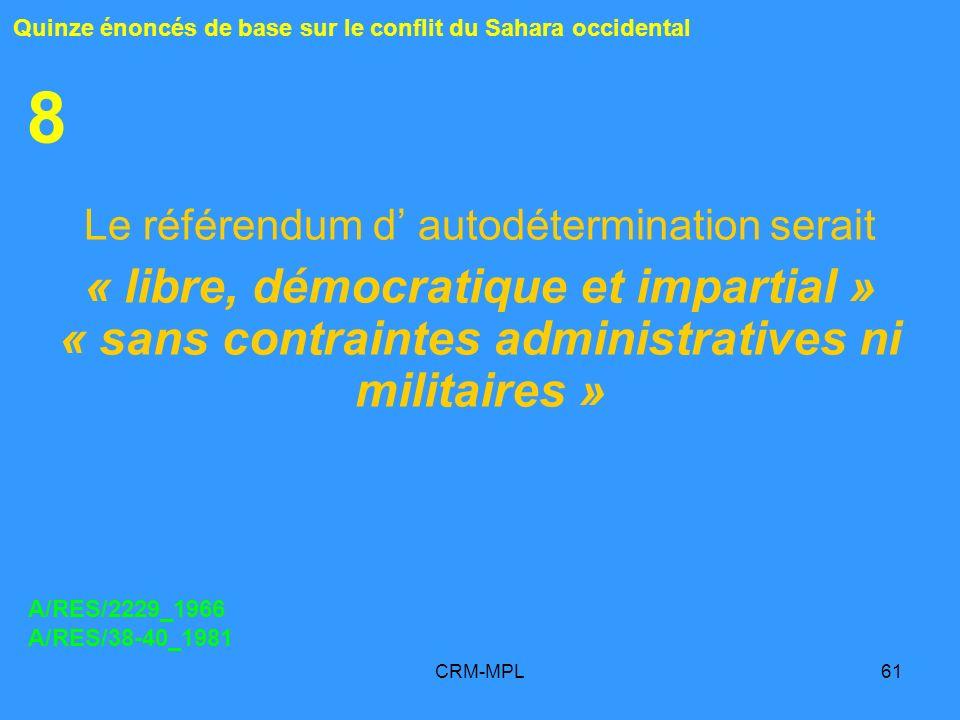 CRM-MPL61 8 Le référendum d autodétermination serait « libre, démocratique et impartial » « sans contraintes administratives ni militaires » Quinze én