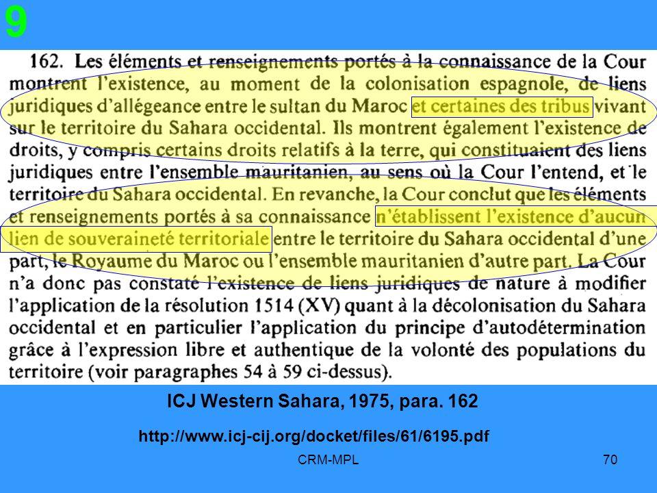 CRM-MPL70 9 ICJ Western Sahara, 1975, para. 162 http://www.icj-cij.org/docket/files/61/6195.pdf