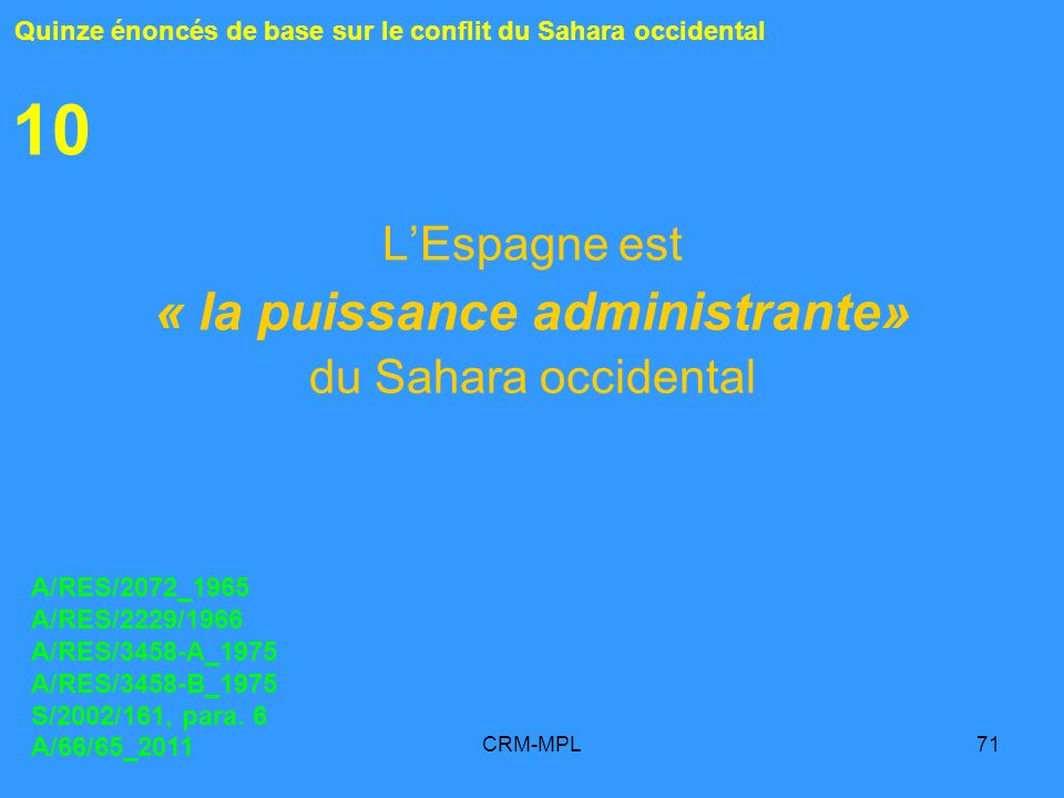 CRM-MPL71 10 LEspagne est « la puissance administrante» du Sahara occidental Quinze énoncés de base sur le conflit du Sahara occidental A/RES/2072_196