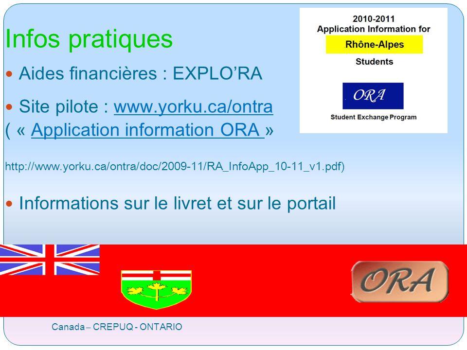 Infos pratiques Canada – CREPUQ - ONTARIO Aides financières : EXPLORA Site pilote : www.yorku.ca/ontrawww.yorku.ca/ontra ( « Application information ORA »Application information ORA http://www.yorku.ca/ontra/doc/2009-11/RA_InfoApp_10-11_v1.pdf) Informations sur le livret et sur le portail