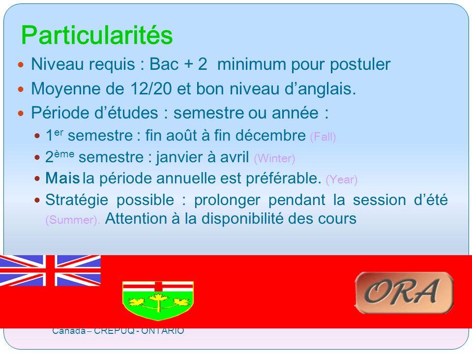 Particularités Canada – CREPUQ - ONTARIO Niveau requis : Bac + 2 minimum pour postuler Moyenne de 12/20 et bon niveau danglais.