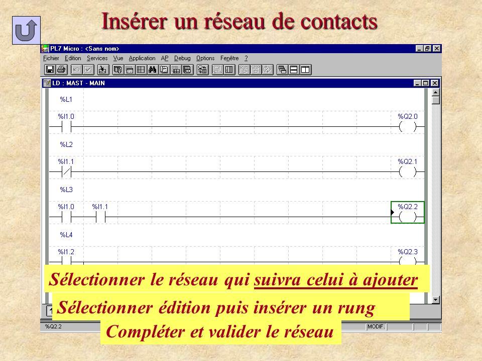 Insérer un réseau de contacts Sélectionner le réseau qui suivra celui à ajouter Sélectionner édition puis insérer un rung Compléter et valider le rése