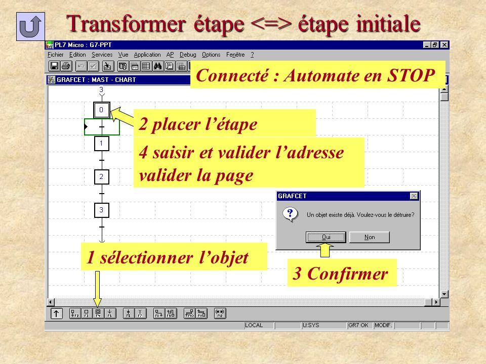 Transformer étape étape initiale 3 Confirmer 1 sélectionner lobjet 2 placer létape 4 saisir et valider ladresse valider la page Connecté : Automate en