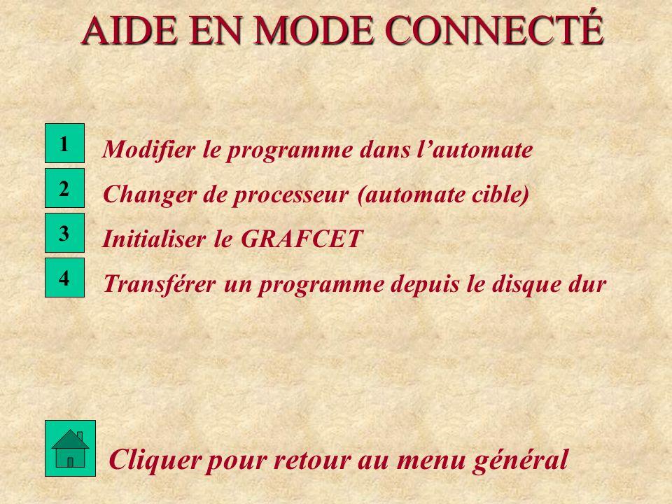 AIDE EN MODE CONNECTÉ 2 Changer de processeur (automate cible) Cliquer pour retour au menu général 1 Modifier le programme dans lautomate 3 Initialise