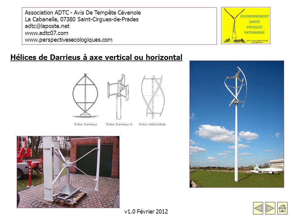 Association ADTC - Avis De Tempête Cévenole La Cabanelle, 07380 Saint-Cirgues-de-Prades adtc@laposte.net www.adtc07.com www.perspectivesecologiques.com v1.0 Février 2012 Hélices de Darrieus à axe vertical ou horizontal