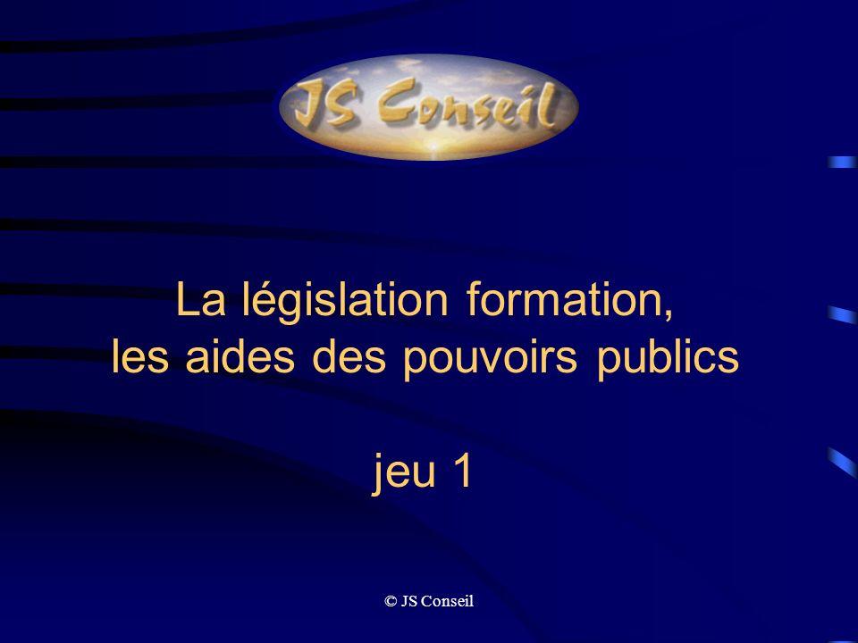 © JS Conseil La législation formation, les aides des pouvoirs publics jeu 1