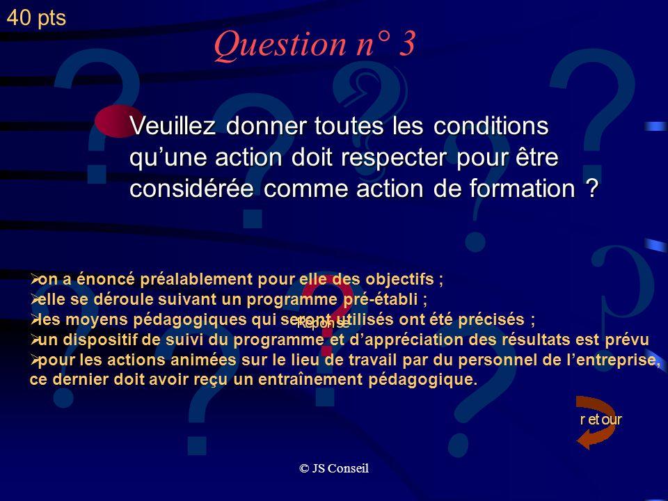 © JS Conseil ? Question n° 2 ? ? ? ? ? ? ? ? ? Un congé de formation peut-il être demandé pour apprendre à gérer une association sportive ? Oui, toute