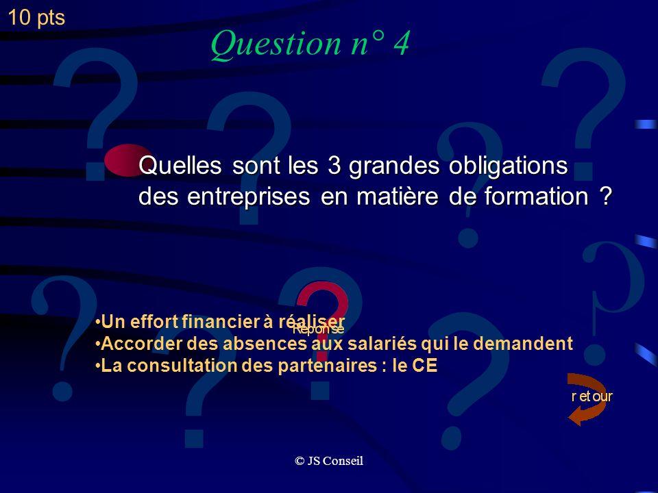 © JS Conseil ? Question n° 3 ? ? ? ? ? ? ? ? ? Veuillez donner toutes les conditions quune action doit respecter pour être considérée comme action de