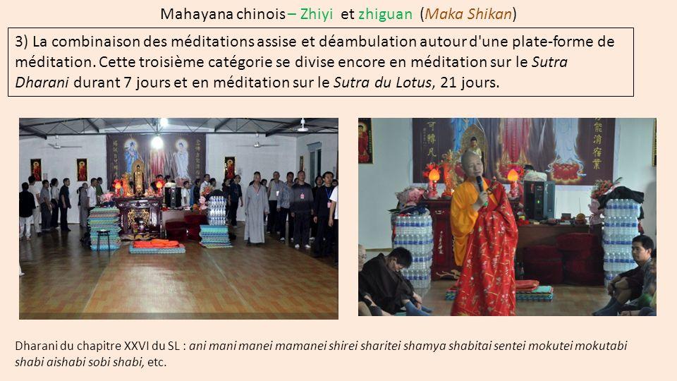 Mahayana chinois – Zhiyi et zhiguan (Maka Shikan) 3) La combinaison des méditations assise et déambulation autour d'une plate-forme de méditation. Cet
