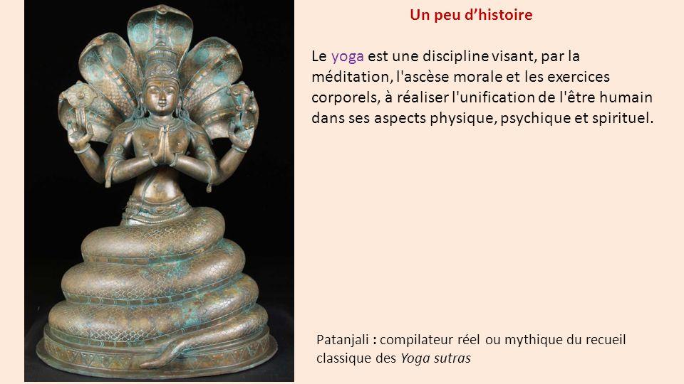 Un peu dhistoire Le yoga est une discipline visant, par la méditation, l'ascèse morale et les exercices corporels, à réaliser l'unification de l'être