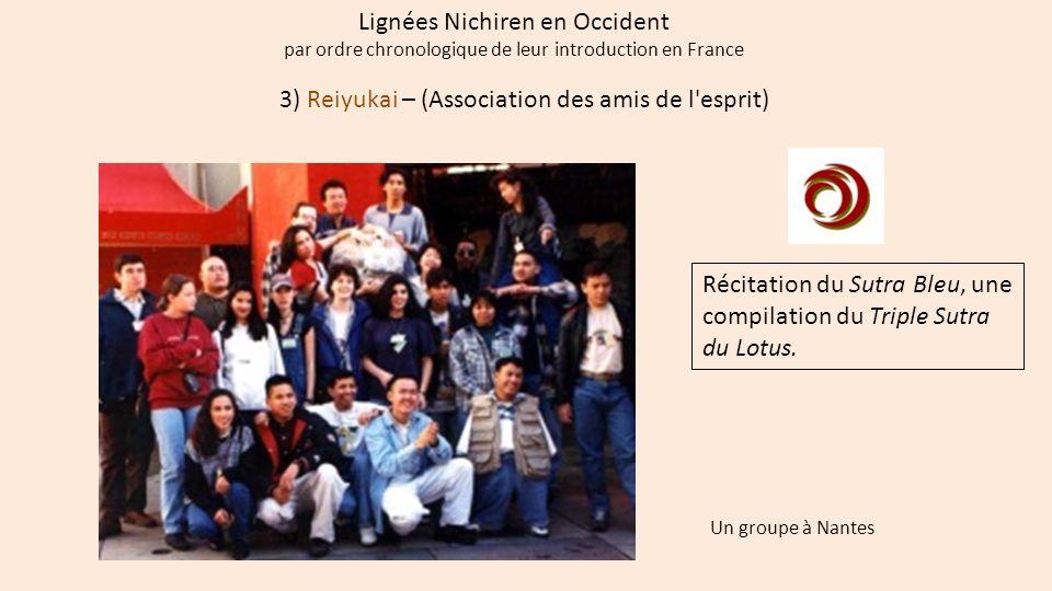3) Reiyukai – (Association des amis de l'esprit) Lignées Nichiren en Occident par ordre chronologique de leur introduction en France Récitation du Sut