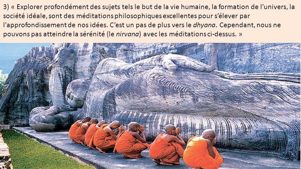 3) « Explorer profondément des sujets tels le but de la vie humaine, la formation de lunivers, la société idéale, sont des méditations philosophiques
