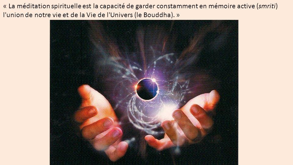 « La méditation spirituelle est la capacité de garder constamment en mémoire active (smriti) l'union de notre vie et de la Vie de l'Univers (le Bouddh