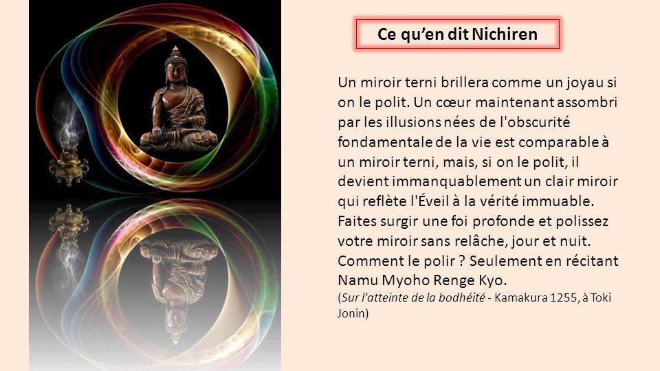Ce quen dit Nichiren Un miroir terni brillera comme un joyau si on le polit. Un cœur maintenant assombri par les illusions nées de l'obscurité fondame