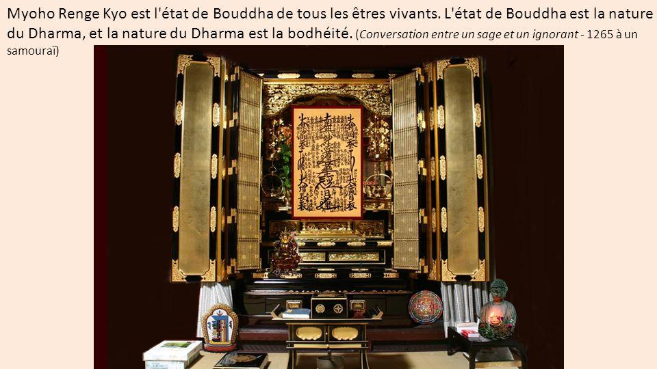 Myoho Renge Kyo est l'état de Bouddha de tous les êtres vivants. L'état de Bouddha est la nature du Dharma, et la nature du Dharma est la bodhéité. (C
