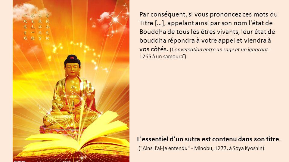 Par conséquent, si vous prononcez ces mots du Titre […], appelant ainsi par son nom l'état de Bouddha de tous les êtres vivants, leur état de bouddha