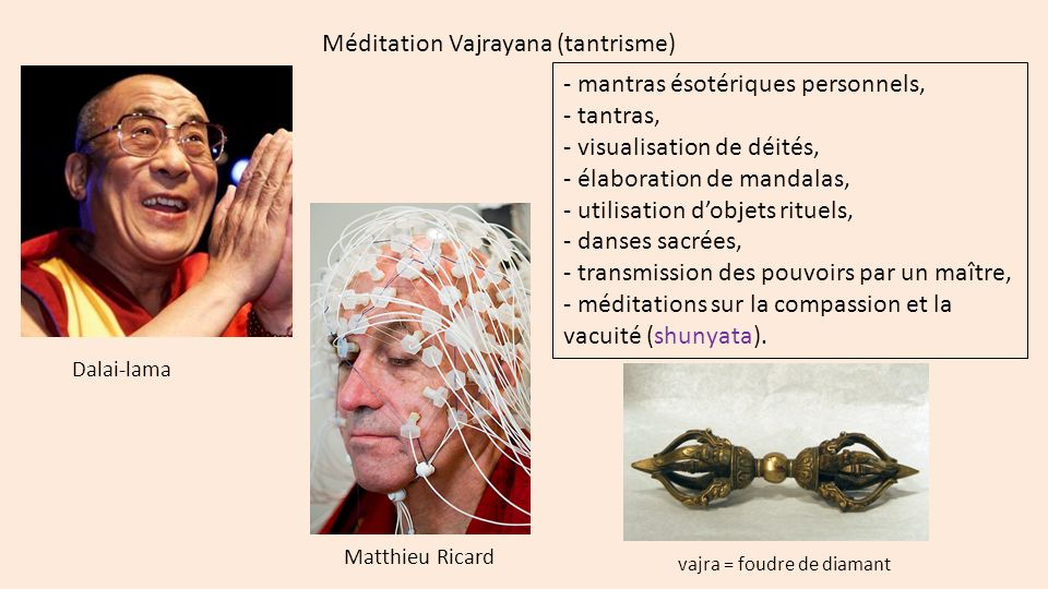Méditation Vajrayana (tantrisme) - mantras ésotériques personnels, - tantras, - visualisation de déités, - élaboration de mandalas, - utilisation dobj