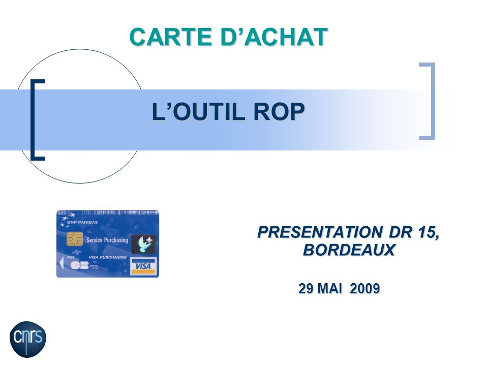 CARTE DACHAT LOUTIL ROP PRESENTATION DR 15, BORDEAUX 29 MAI 2009 29 MAI 2009