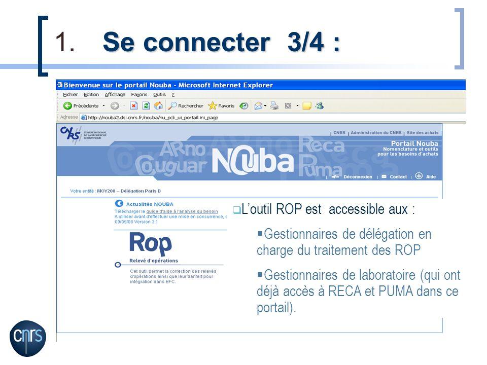 Se connecter 3/4 : 1.Se connecter 3/4 : Loutil ROP est accessible aux : Gestionnaires de délégation en charge du traitement des ROP Gestionnaires de l