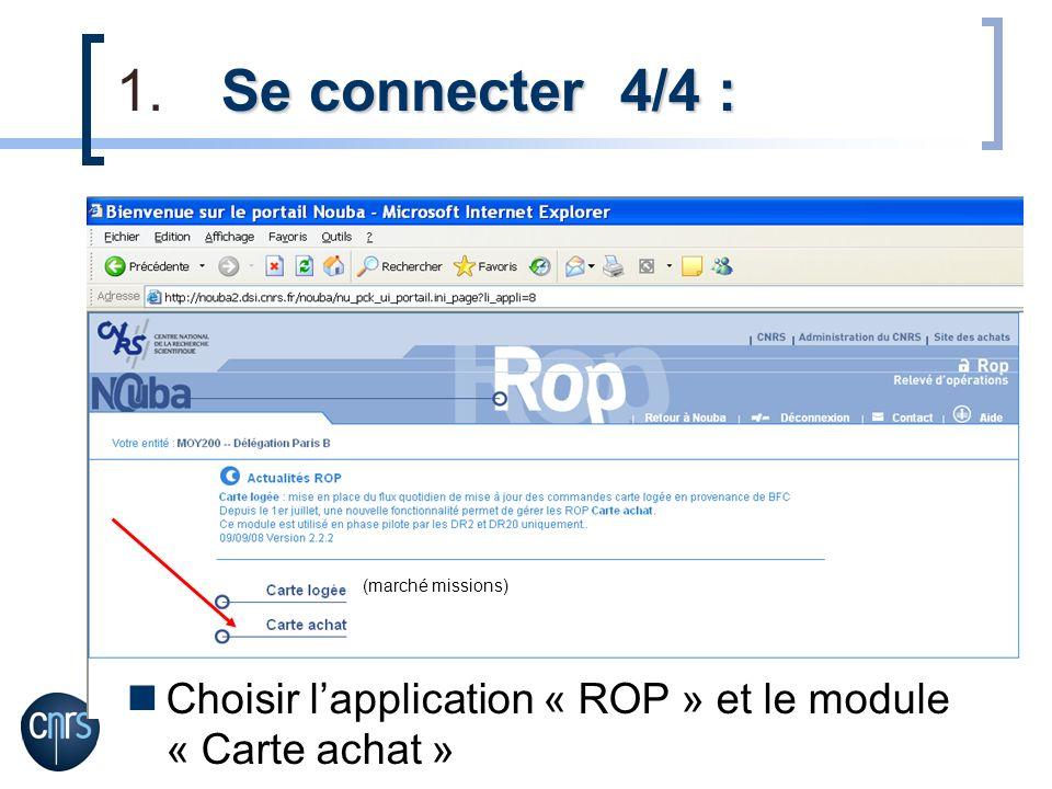 (marché missions) Se connecter 4/4 : 1.Se connecter 4/4 : Choisir lapplication « ROP » et le module « Carte achat »