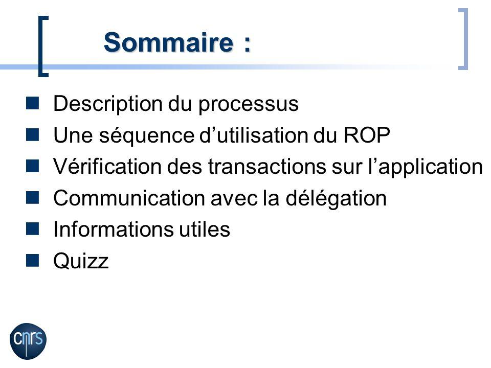 Description du processus Une séquence dutilisation du ROP Vérification des transactions sur lapplication Communication avec la délégation Informations
