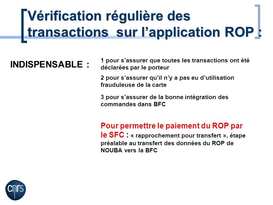 Vérification régulière des transactions sur lapplication ROP : INDISPENSABLE : 1 pour sassurer que toutes les transactions ont été déclarées par le po