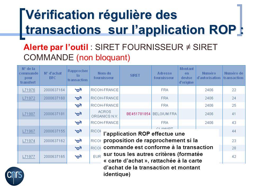 Vérification régulière des transactions sur lapplication ROP : Alerte par loutil : SIRET FOURNISSEUR SIRET COMMANDE (non bloquant) lapplication ROP ef