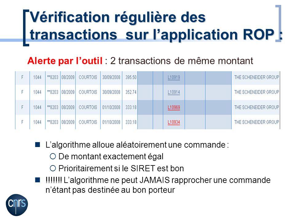 Vérification régulière des transactions sur lapplication ROP : Alerte par loutil : 2 transactions de même montant Lalgorithme alloue aléatoirement une