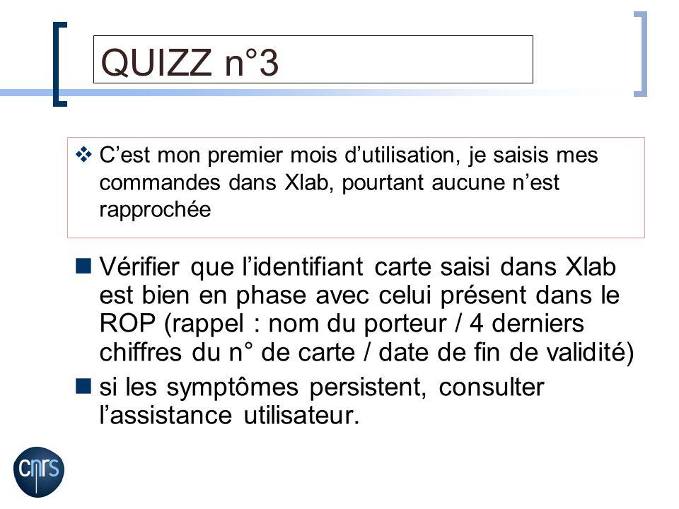 QUIZZ n°3 Vérifier que lidentifiant carte saisi dans Xlab est bien en phase avec celui présent dans le ROP (rappel : nom du porteur / 4 derniers chiff