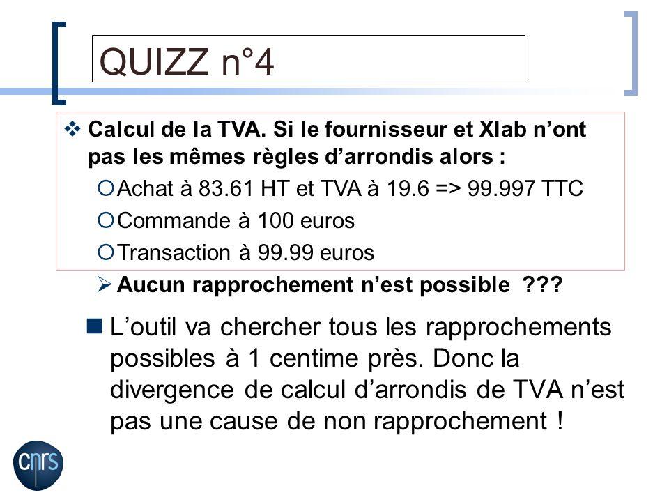 QUIZZ n°4 Loutil va chercher tous les rapprochements possibles à 1 centime près. Donc la divergence de calcul darrondis de TVA nest pas une cause de n
