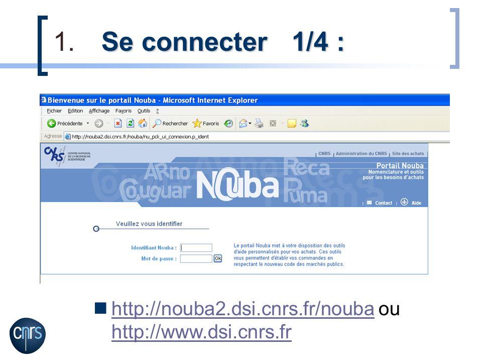 Se connecter 1/4 : 1.Se connecter 1/4 : http://nouba2.dsi.cnrs.fr/nouba ou http://www.dsi.cnrs.fr http://nouba2.dsi.cnrs.fr/nouba http://www.dsi.cnrs.