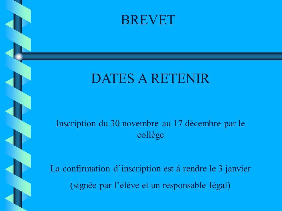 BREVET DATES A RETENIR Inscription du 30 novembre au 17 décembre par le collège La confirmation dinscription est à rendre le 3 janvier (signée par lél