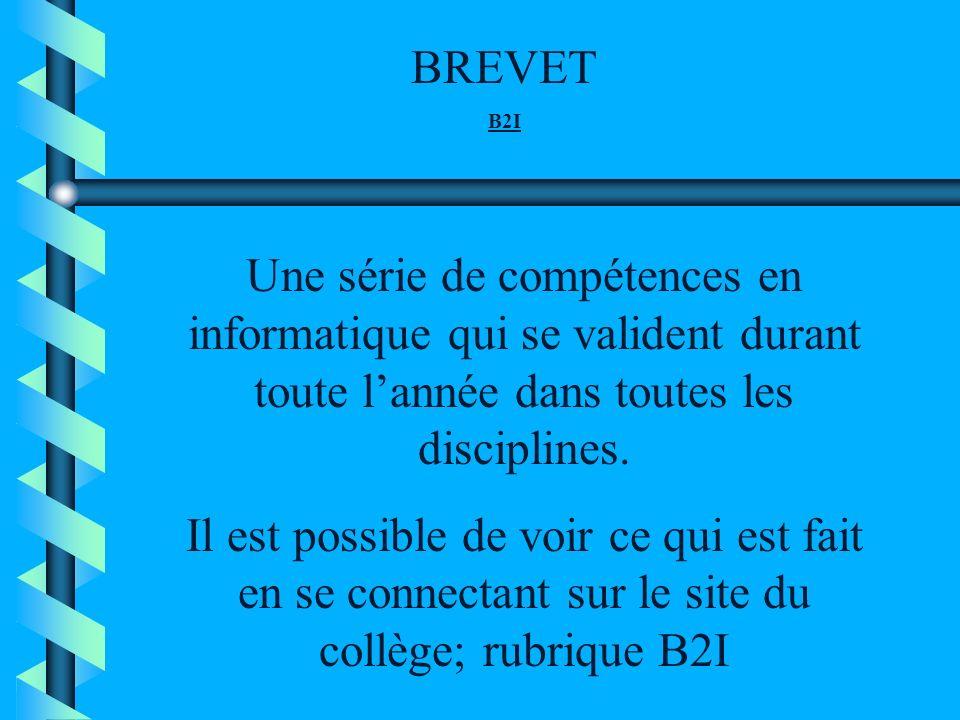 BREVET B2I Une série de compétences en informatique qui se valident durant toute lannée dans toutes les disciplines. Il est possible de voir ce qui es