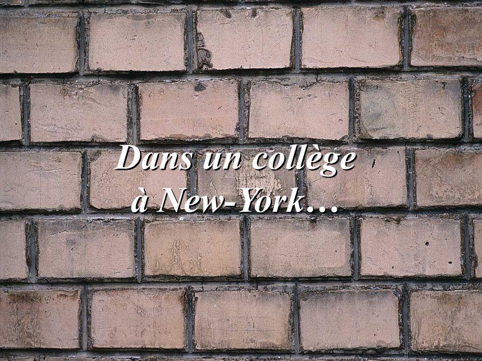 Dans un collège à New-York… Dans un collège à New-York…