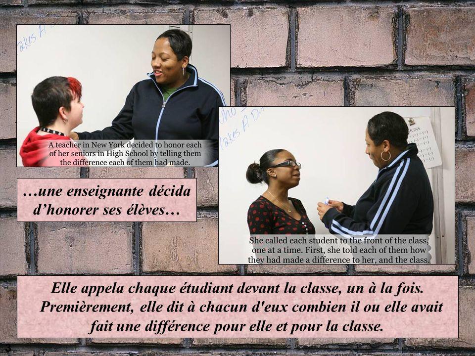 3 …une enseignante décida dhonorer ses élèves… Elle appela chaque étudiant devant la classe, un à la fois.
