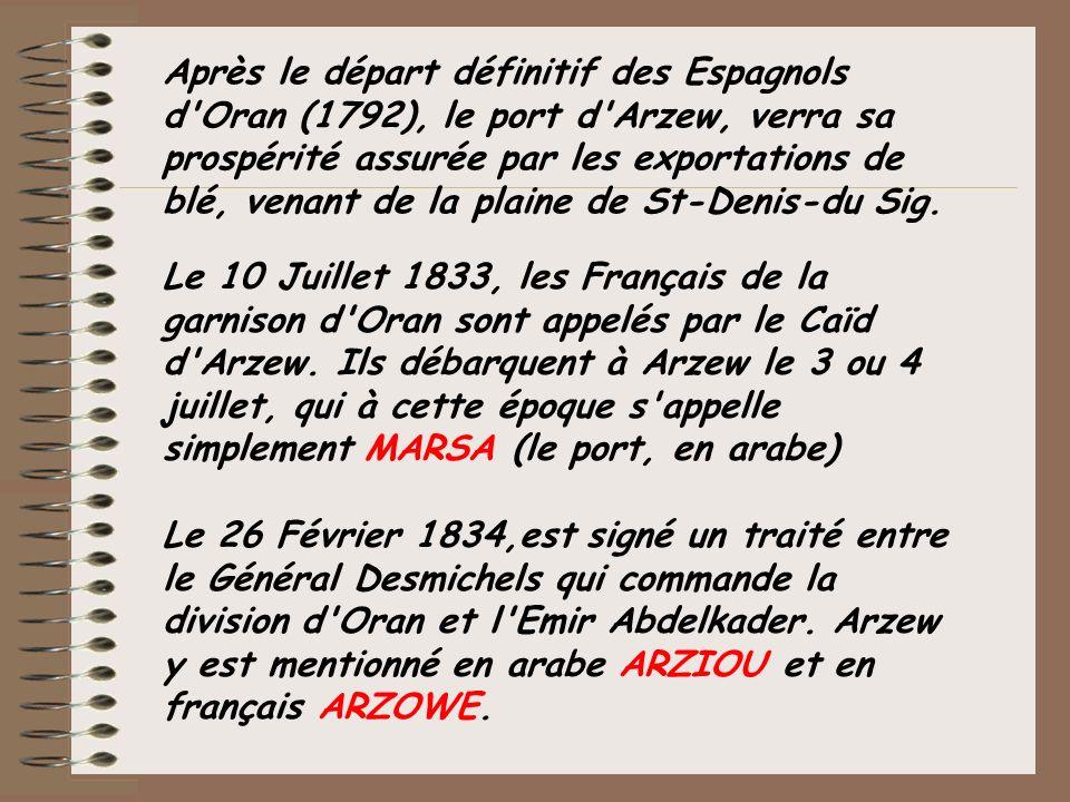 Après le départ définitif des Espagnols d'Oran (1792), le port d'Arzew, verra sa prospérité assurée par les exportations de blé, venant de la plaine d