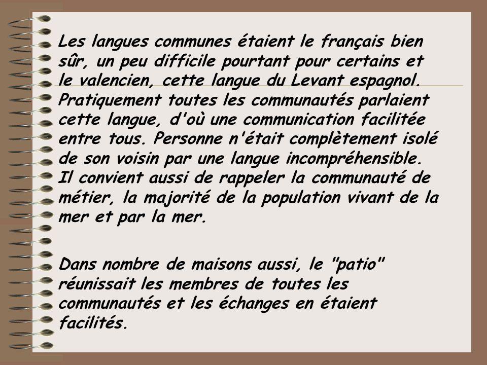 Les langues communes étaient le français bien sûr, un peu difficile pourtant pour certains et le valencien, cette langue du Levant espagnol. Pratiquem