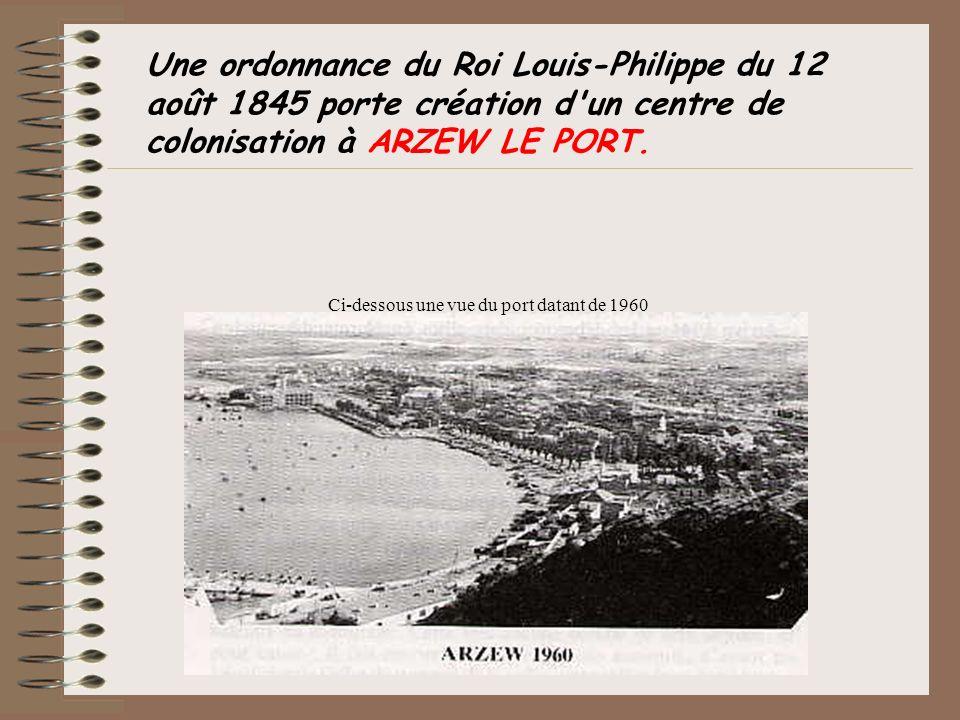 Une ordonnance du Roi Louis-Philippe du 12 août 1845 porte création d'un centre de colonisation à ARZEW LE PORT. Ci-dessous une vue du port datant de