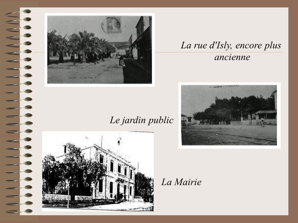 La rue d'Isly, encore plus ancienne Le jardin public La Mairie