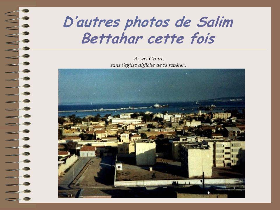 Dautres photos de Salim Bettahar cette fois Arzew Centre, sans l'église difficile de se repérer...