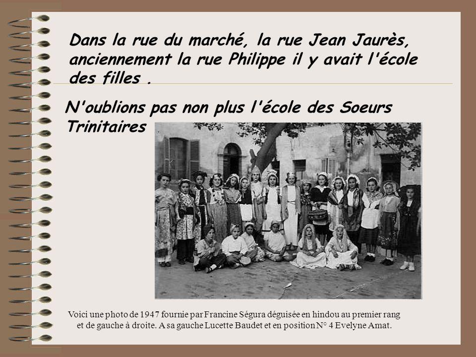Dans la rue du marché, la rue Jean Jaurès, anciennement la rue Philippe il y avait l'école des filles. N'oublions pas non plus l'école des Soeurs Trin