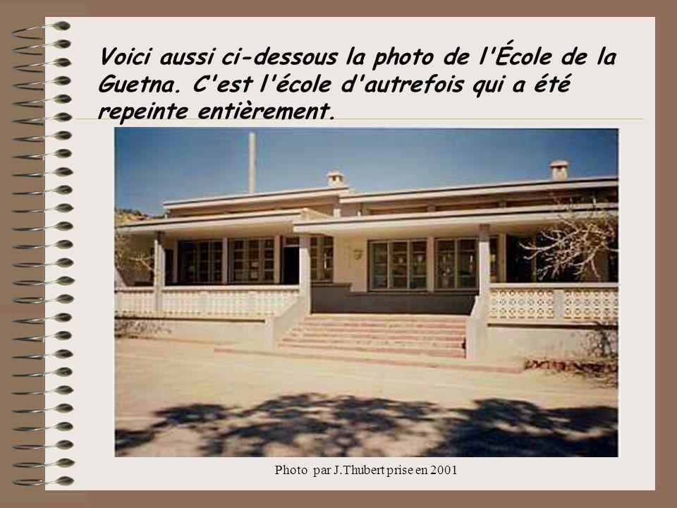 Voici aussi ci-dessous la photo de l'École de la Guetna. C'est l'école d'autrefois qui a été repeinte entièrement. Photo par J.Thubert prise en 2001